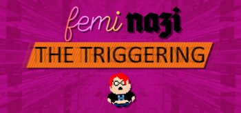 FEMINAZI: The Triggering