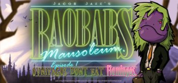 Baobabs Mausoleum Ep.1: Ovnifagos Don´t Eat Flamingos