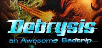 Debrysis - an Awesome Badtrip