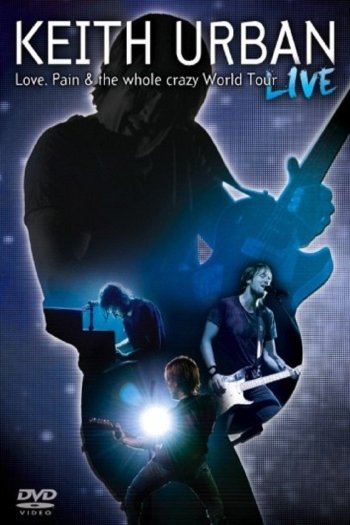 Keith Urban: Love, Pain & the Whole Crazy World Tour