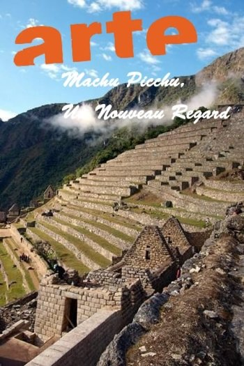 Machu Picchu, Un Nouveau Regard
