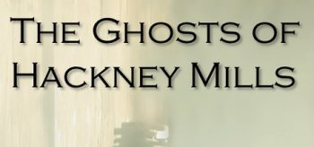 The Ghosts of Hackney Mills