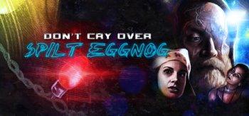 Don't Cry over Spilt Eggnog