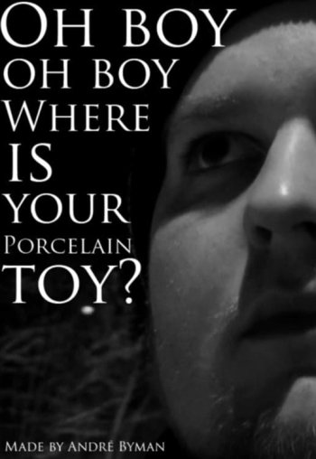 Oh boy, oh boy, where is your porcelain toy?