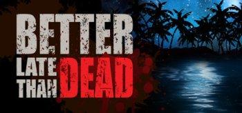 Better Late Than DEAD