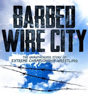 Barbed Wire City: The Unauthorized Story of Extreme Championship Wrestling