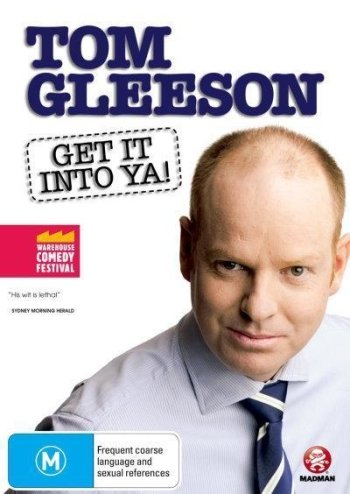Tom Gleeson: Get It Into Ya!