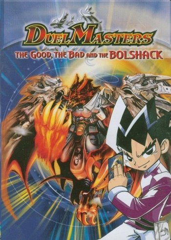 Duel Masters: The Good, The Bad and The Bolshack