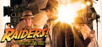 Raiders! : The Story of the Greatest Fan Film Ever Made